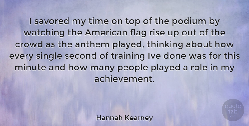Hannah Kearney Quote About Thinking, People, Achievement: I Savored My Time On...