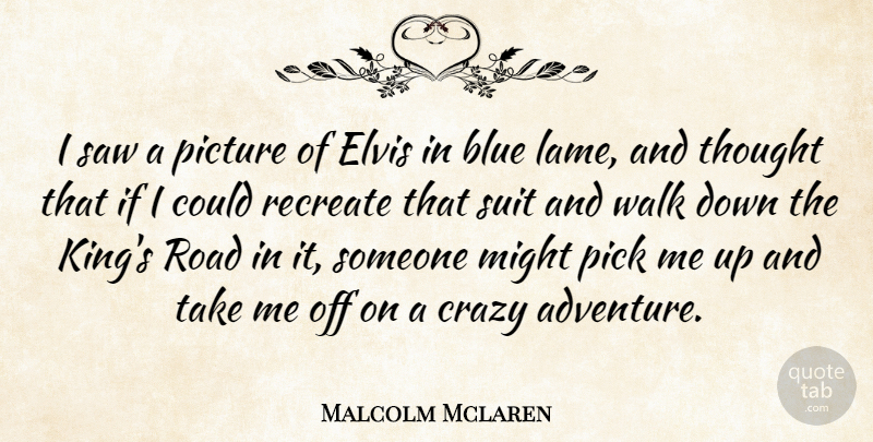 Malcolm Mclaren Quote About Kings, Crazy, Adventure: I Saw A Picture Of...