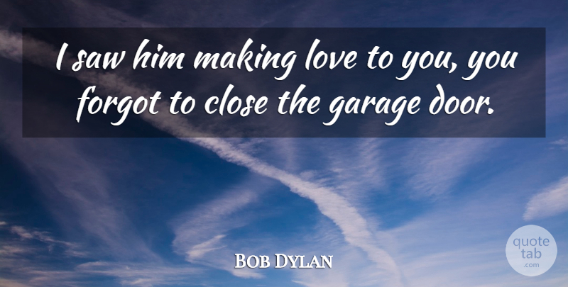 Bob Dylan: I saw him making love to you, you forgot to close ...