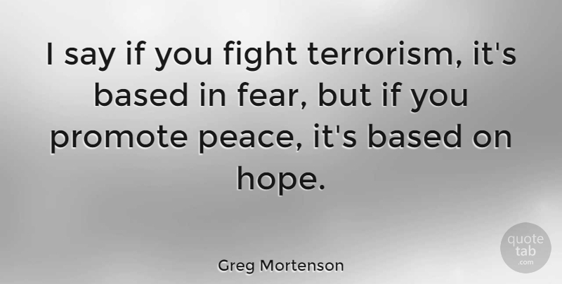Greg Mortenson Quote About Fighting, Terrorism, Ifs: I Say If You Fight...