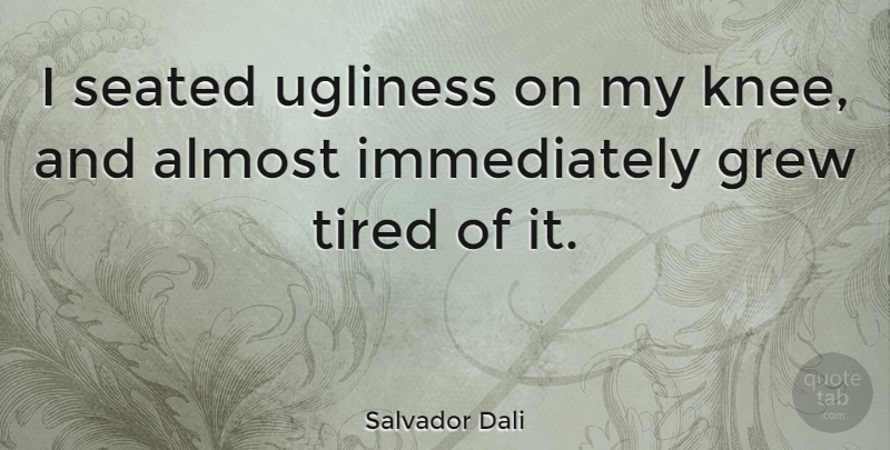 Salvador Dali Quote About Funny, Tired, Humor: I Seated Ugliness On My...