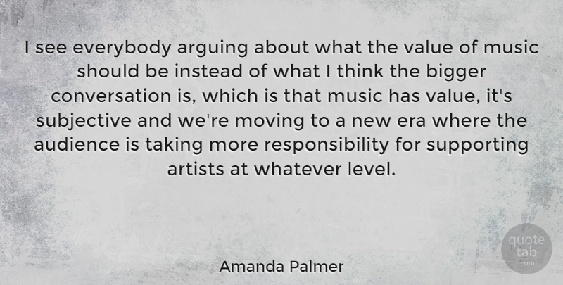 Amanda Palmer Quote About Arguing, Artists, Audience, Bigger, Conversation: I See Everybody Arguing About...