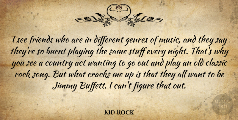 Kid Rock: I see friends who are in different genres of music ...