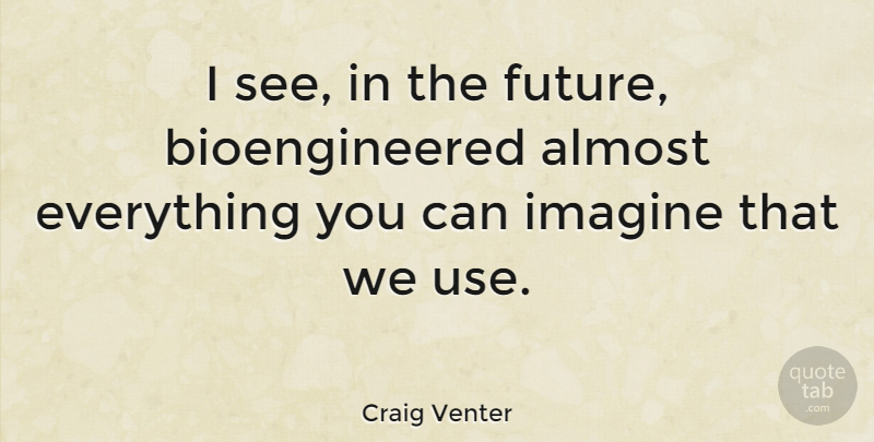 Craig Venter Quote About Future: I See In The Future...