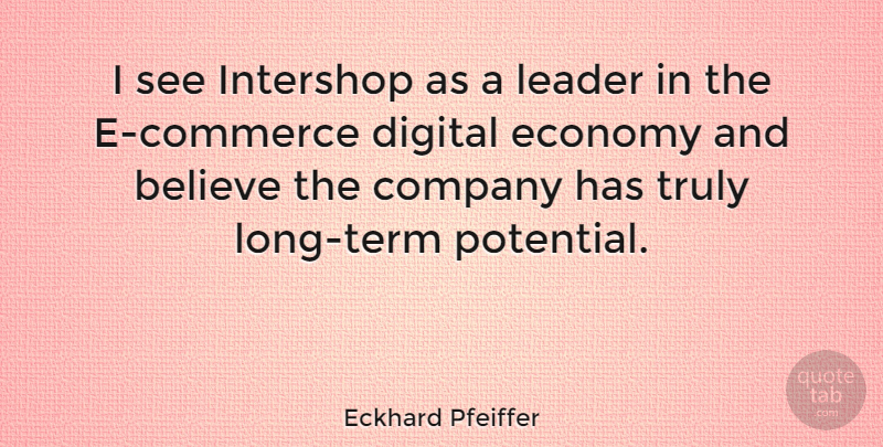 Eckhard Pfeiffer Quote About Believe, Long, Leader: I See Intershop As A...