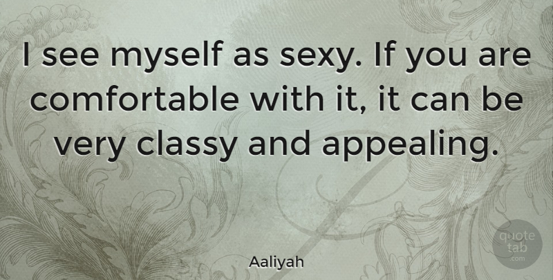 Aaliyah Quote About Beauty, Sexy, Ifs: I See Myself As Sexy...