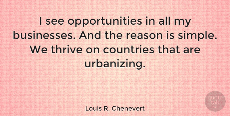 Louis R. Chenevert Quote About Countries, Thrive: I See Opportunities In All...