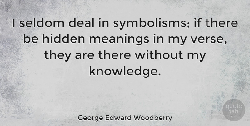 George Edward Woodberry Quote About Symbolism, Hidden Meaning, Deals: I Seldom Deal In Symbolisms...