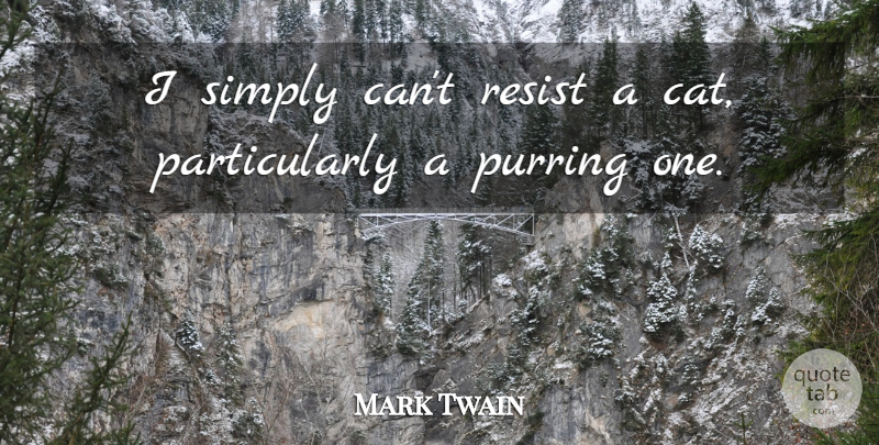 Mark Twain Quote About Cat, Purring, Purring Cats: I Simply Cant Resist A...