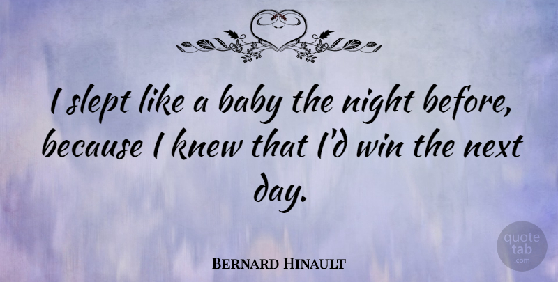 Bernard Hinault Quote About French Athlete, Knew, Next, Slept: I Slept Like A Baby...
