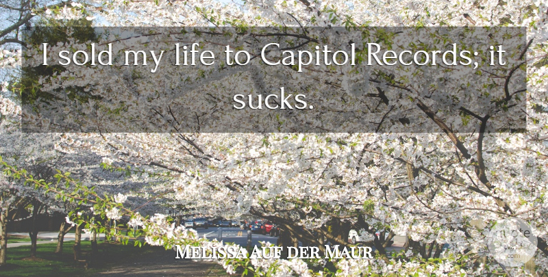 Melissa Auf der Maur Quote About Records, Capitol: I Sold My Life To...