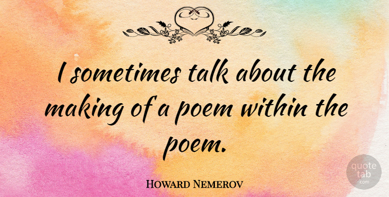 Howard Nemerov Quote About Poetry, Fidgeting, Sometimes: I Sometimes Talk About The...