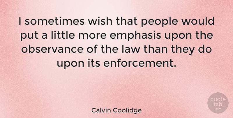 Calvin Coolidge I Sometimes Wish That People Would Put A Little
