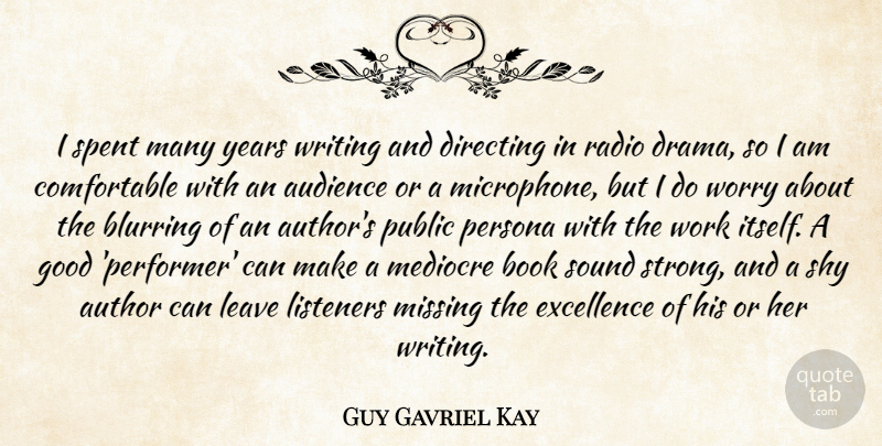 Guy Gavriel Kay Quote About Audience, Author, Book, Directing, Excellence: I Spent Many Years Writing...