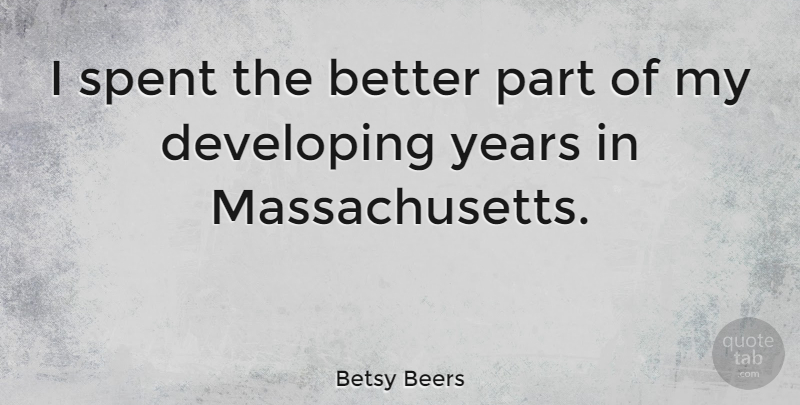 Betsy Beers Quote About undefined: I Spent The Better Part...