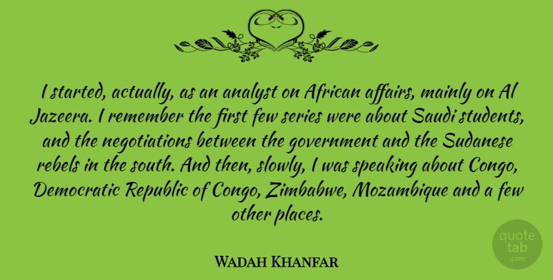 Wadah Khanfar Quote About African, Analyst, Democratic, Few, Government: I Started Actually As An...