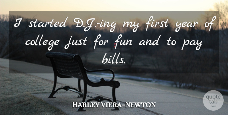 Harley Viera-Newton Quote About Pay: I Started D J Ing...