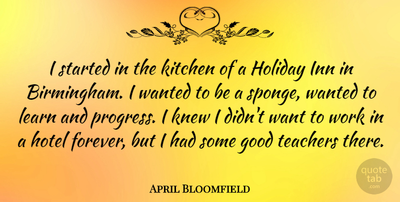 April Bloomfield Quote About Good, Holiday, Hotel, Inn, Kitchen: I Started In The Kitchen...