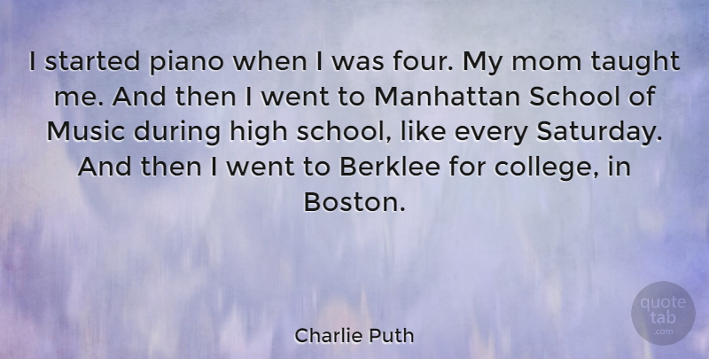 Charlie Puth I Started Piano When I Was Four My Mom Taught Me And
