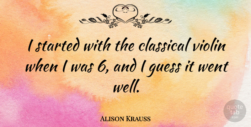 Alison Krauss Quote About Violin, Wells: I Started With The Classical...