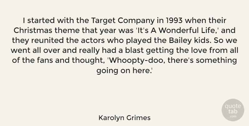 Karolyn Grimes Quote About Bailey, Blast, Christmas, Company, Fans: I Started With The Target...