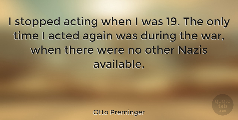 Otto Preminger Quote About Acted, Again, Stopped, Time, War: I Stopped Acting When I...