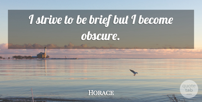 Horace Quote About Greek Poet: I Strive To Be Brief...