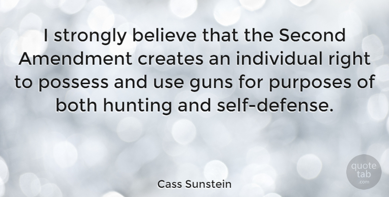 Cass Sunstein Quote About Believe, Gun, Hunting: I Strongly Believe That The...
