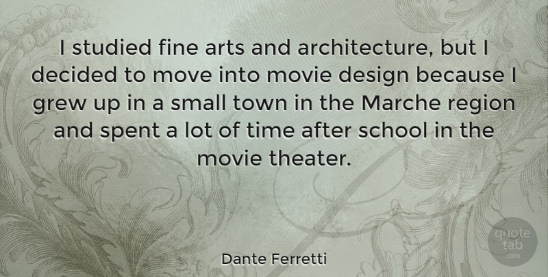 Dante Ferretti Quote About Arts, Decided, Design, Fine, Grew: I Studied Fine Arts And...