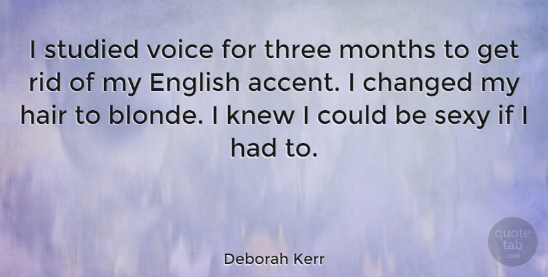 Deborah Kerr Quote About Changed, English, Knew, Months, Rid: I Studied Voice For Three...