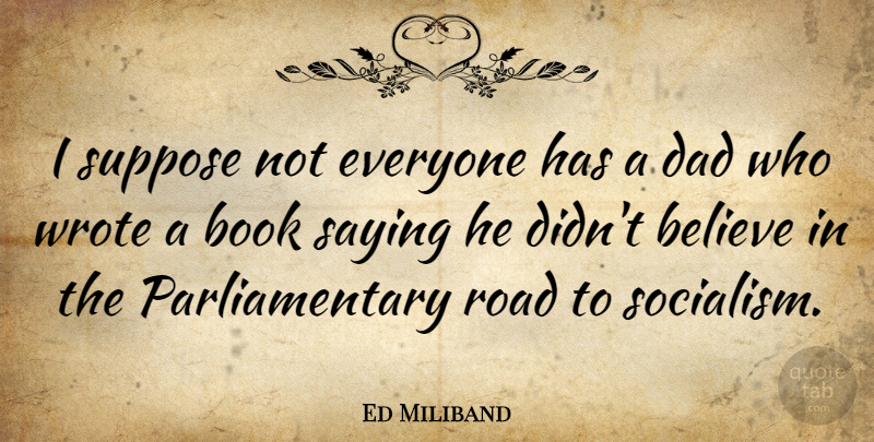 Ed Miliband Quote About Dad, Believe, Book: I Suppose Not Everyone Has...