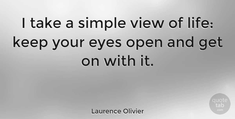 Laurence Olivier I Take A Simple View Of Life Keep Your Eyes Open