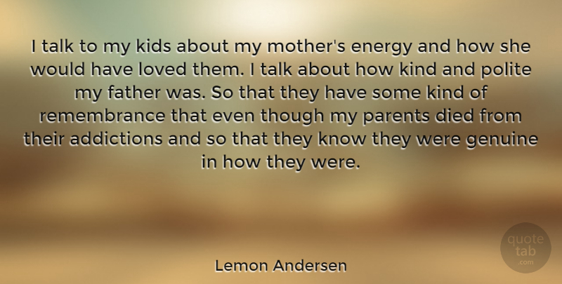 Lemon Andersen Quote About Died, Energy, Genuine, Kids, Loved: I Talk To My Kids...
