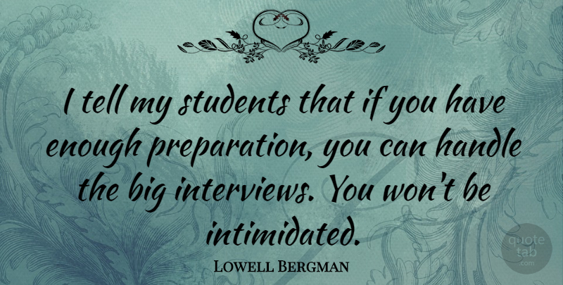 Lowell Bergman Quote About undefined: I Tell My Students That...
