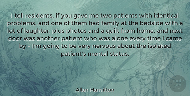 Allan Hamilton Quote About Alone, Bedside, Came, Door, Family: I Tell Residents If You...