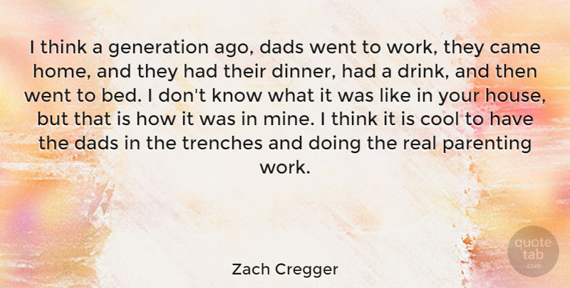 Zach Cregger Quote About Came, Cool, Dads, Generation, Home: I Think A Generation Ago...