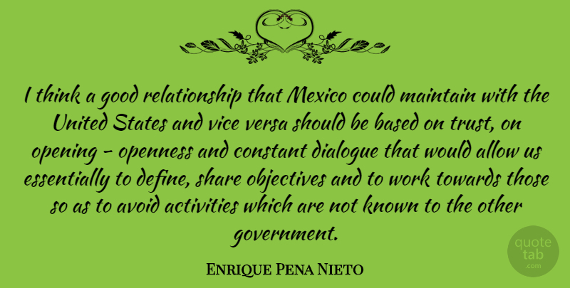 Enrique Pena Nieto Quote About Activities, Allow, Avoid, Based, Constant: I Think A Good Relationship...