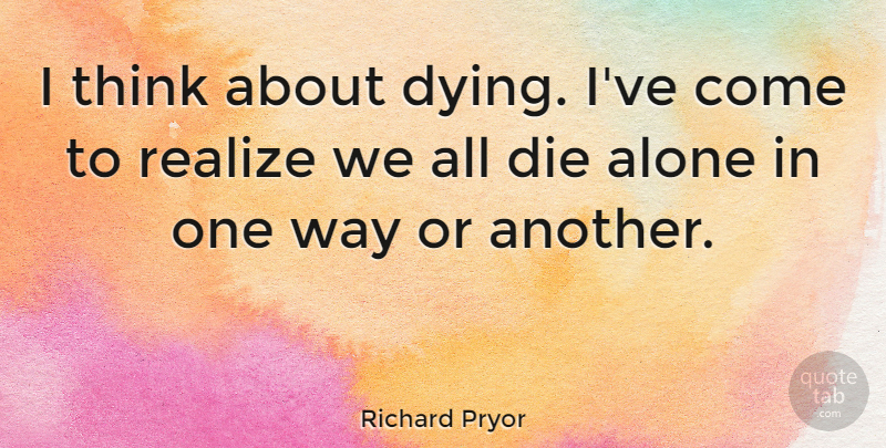 Richard Pryor I Think About Dying Ive Come To Realize We All Die