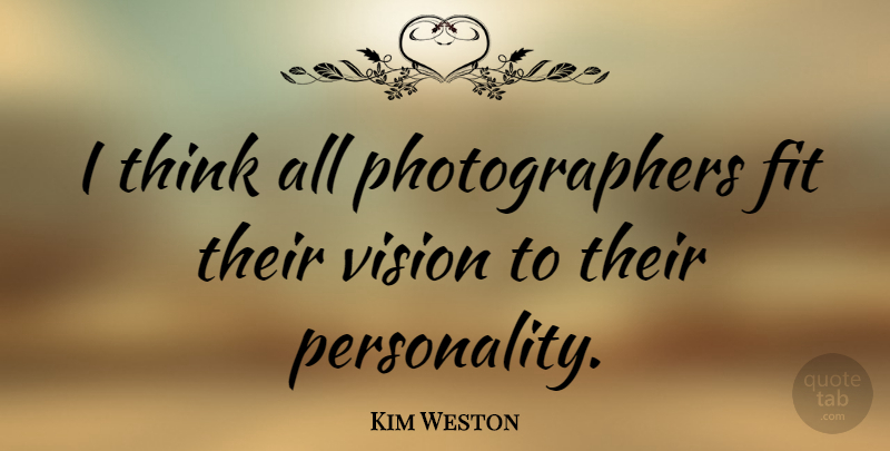 Kim Weston Quote About undefined: I Think All Photographers Fit...