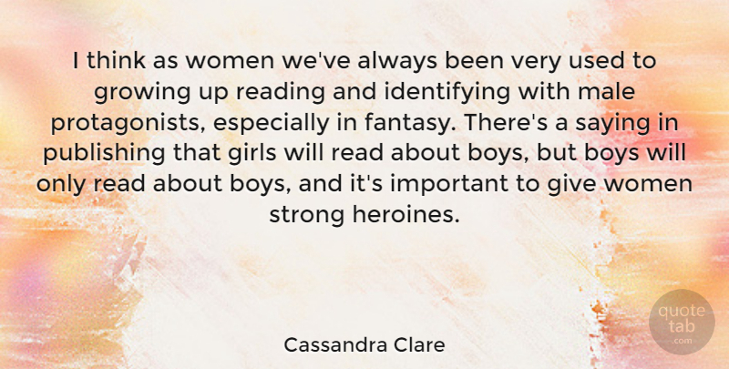 Cassandra Clare Quote About Boys, Girls, Growing, Male, Publishing: I Think As Women Weve...