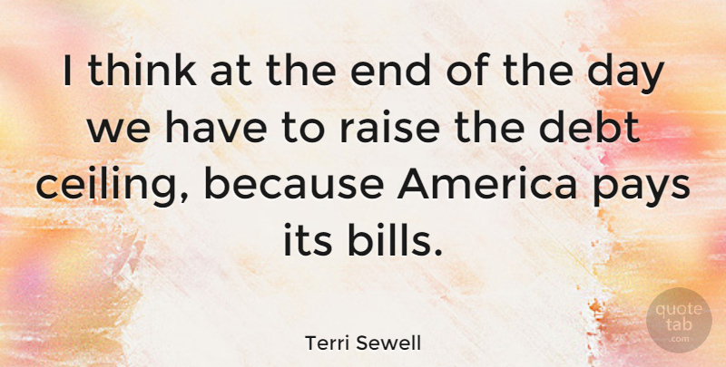 Terri Sewell Quote About America, Pays, Raise: I Think At The End...