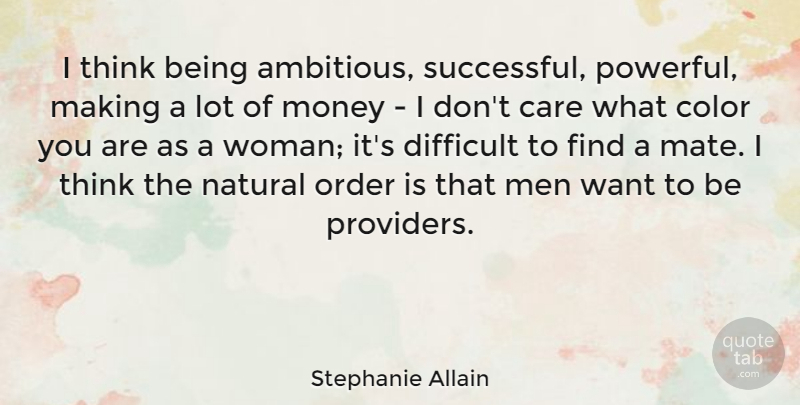 Stephanie Allain Quote About Care, Color, Difficult, Men, Money: I Think Being Ambitious Successful...