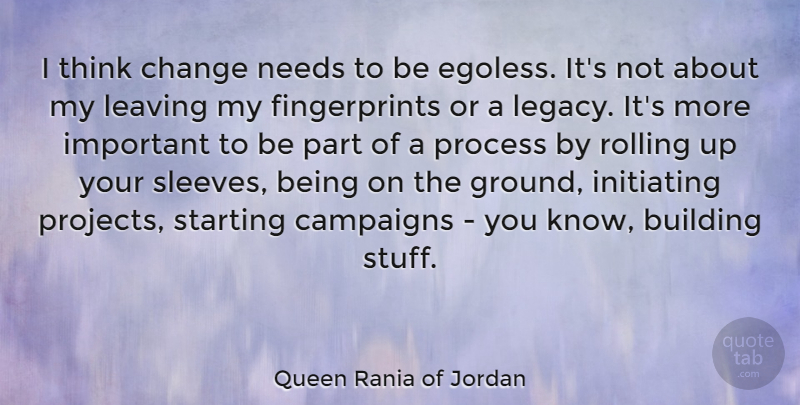 Queen Rania of Jordan Quote About Building, Campaigns, Change, Needs, Process: I Think Change Needs To...