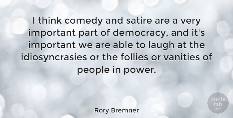 Rory Bremner Quote About Follies, Laugh, People, Power, Satire: I Think Comedy And Satire...