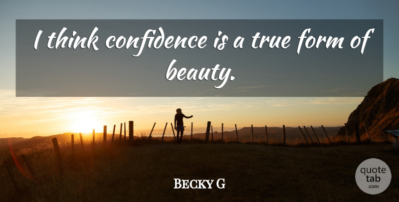 Becky G Quote About Beauty, Form: I Think Confidence Is A...