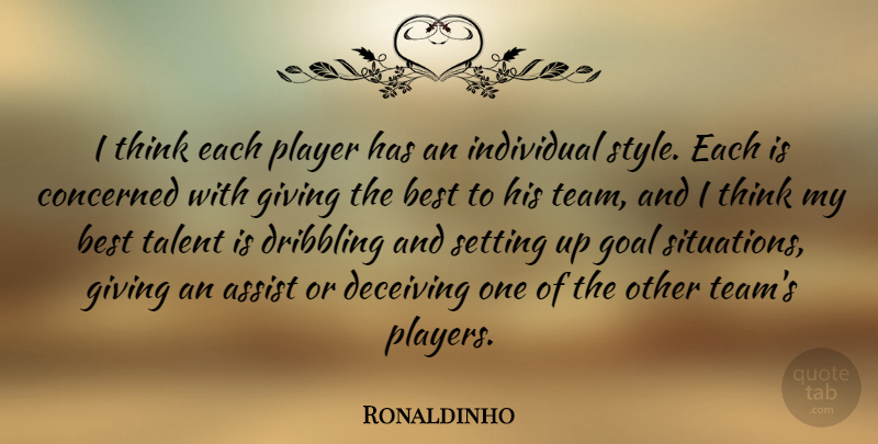 Ronaldinho Quote About Team, Player, Thinking: I Think Each Player Has...