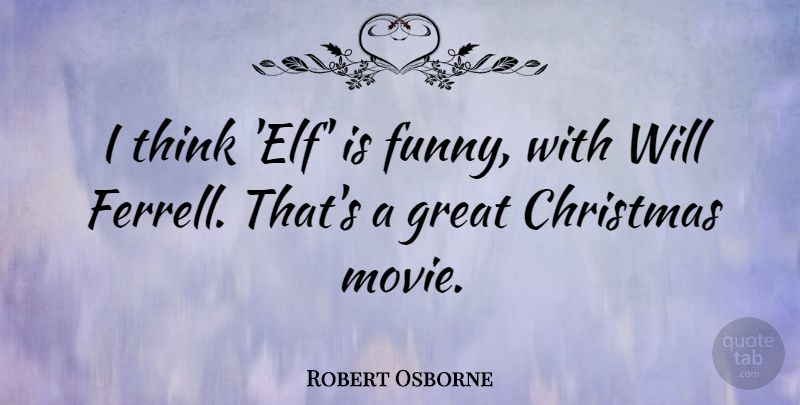 Robert Osborne Quote About Christmas, Funny, Great: I Think Elf Is Funny...