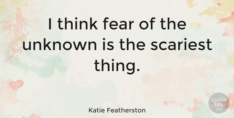 Katie Featherston I Think Fear Of The Unknown Is The Scariest Thing