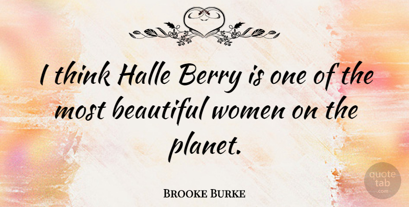Image of: Life Brooke Burke Quote About Beautiful Thinking Berries Think Halle Berry Is Quotetab Brooke Burke Think Halle Berry Is One Of The Most Beautiful Women