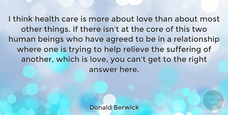 Donald Berwick Quote About Love You, Thinking, Two: I Think Health Care Is...